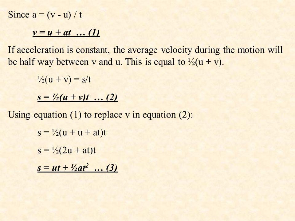 Since a = (v - u) / t v = u + at … (1)