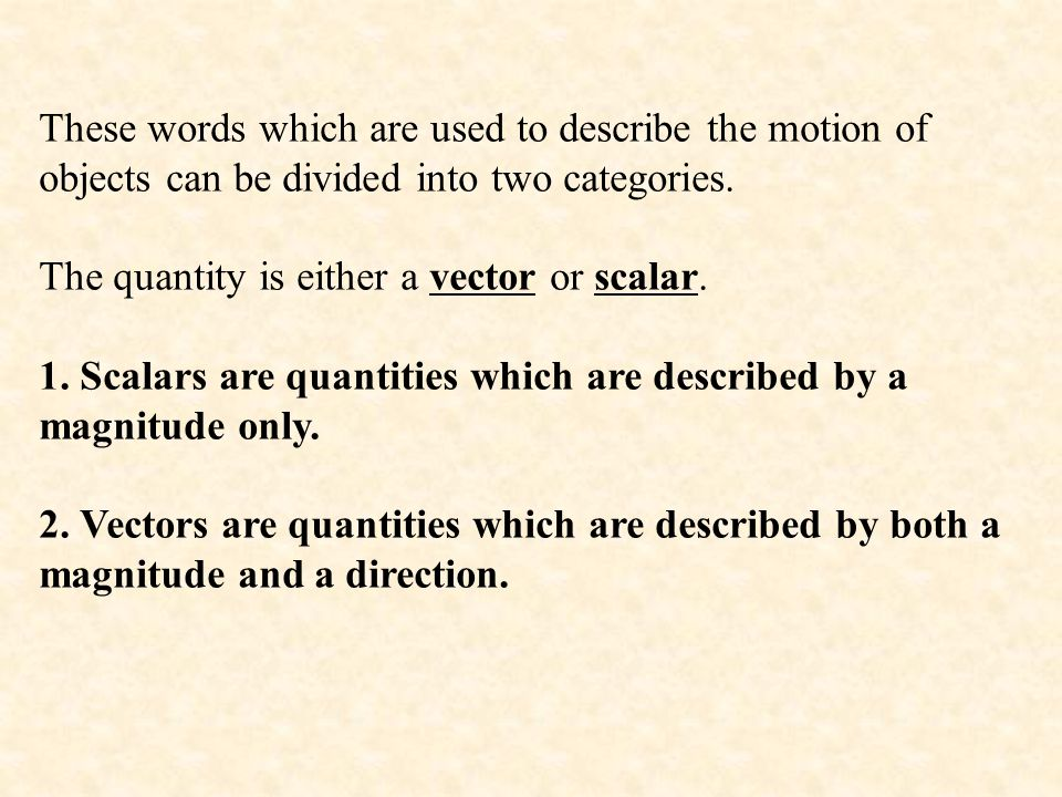 These words which are used to describe the motion of objects can be divided into two categories.