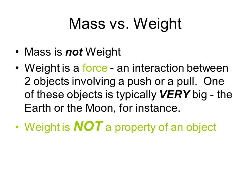 Mass vs. Weight Mass is not Weight