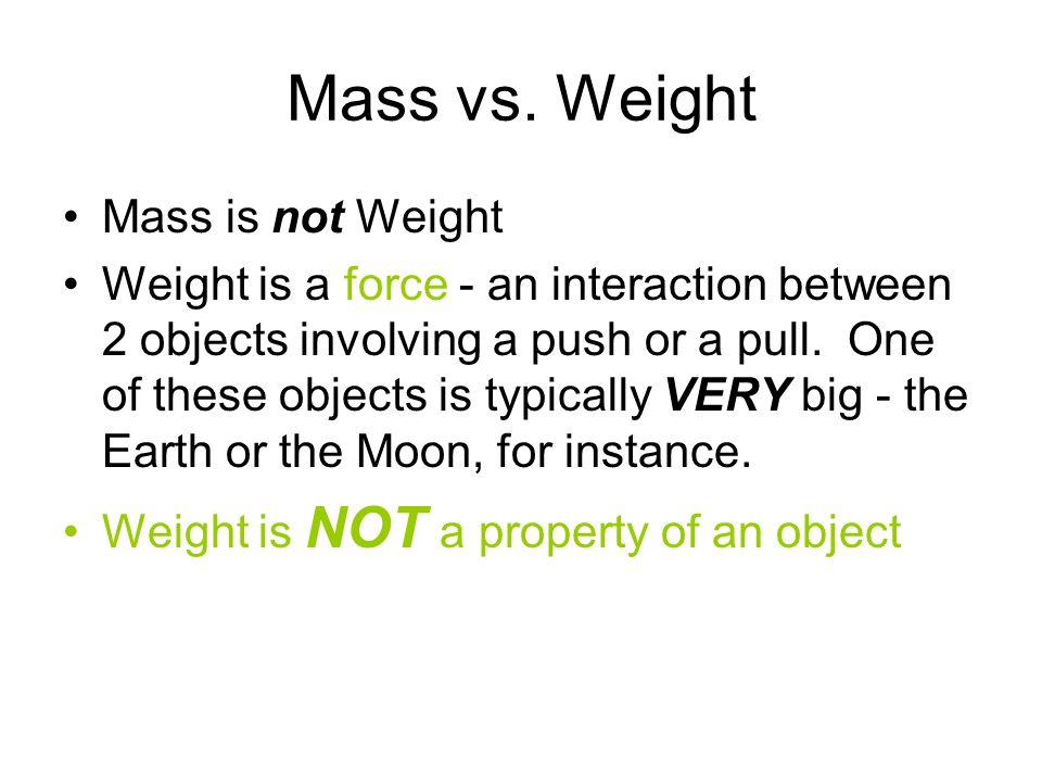 Mass vs. Weight Mass is not Weight