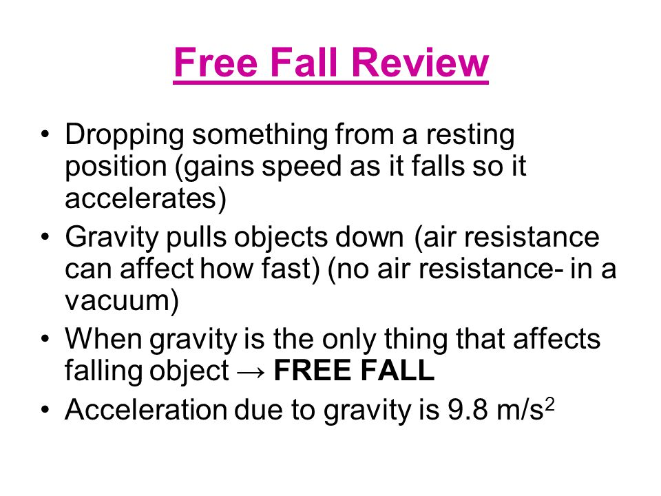 Free Fall Review Dropping something from a resting position (gains speed as it falls so it accelerates)