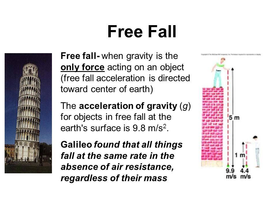 Free Fall Free fall- when gravity is the only force acting on an object (free fall acceleration is directed toward center of earth)