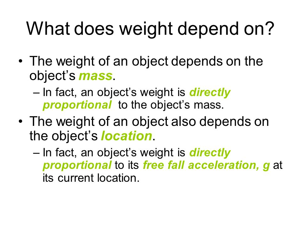 What does weight depend on