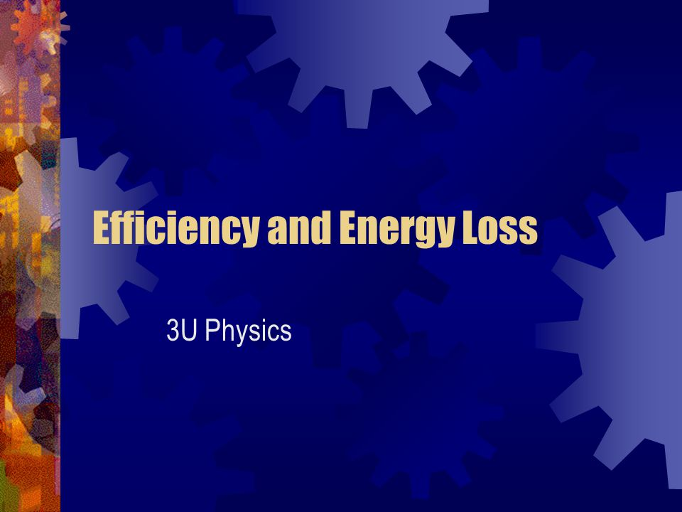 Efficiency and Energy Loss