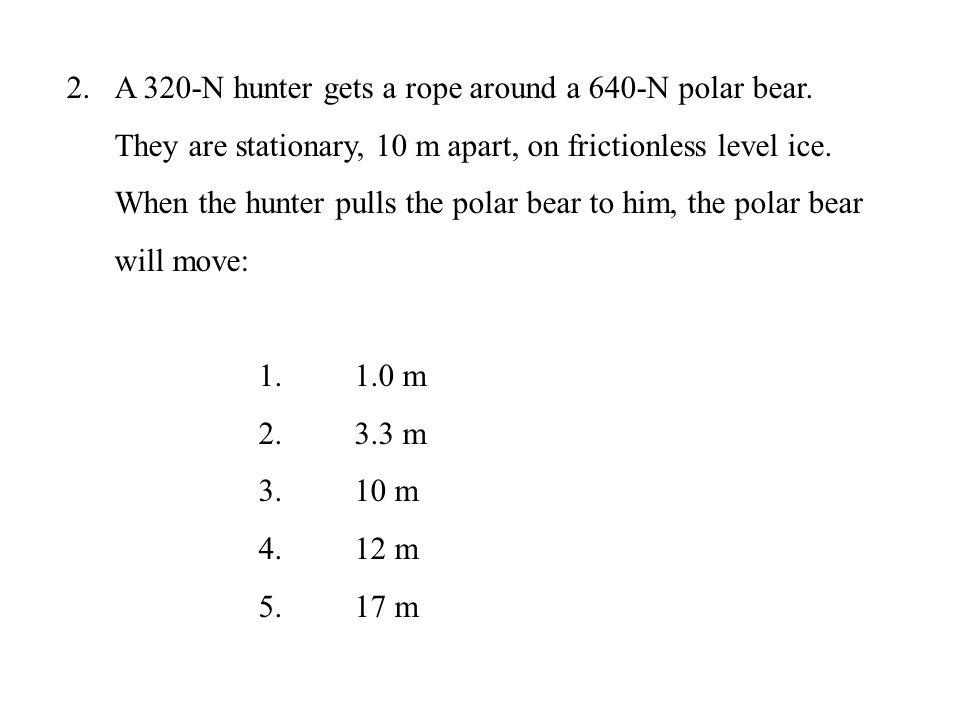 A 320-N hunter gets a rope around a 640-N polar bear