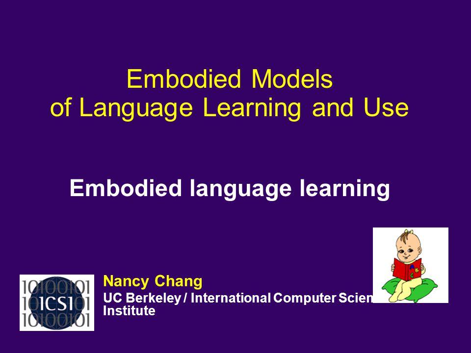Nancy Chang UC Berkeley / International Computer Science Institute