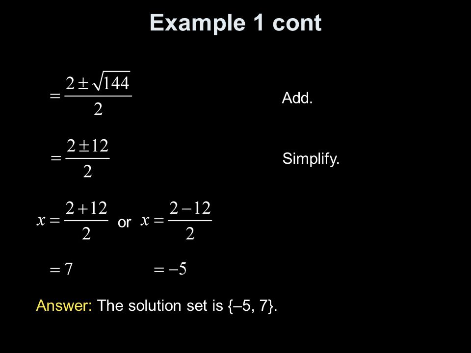 Example 1 cont Add. Simplify. or Answer: The solution set is {–5, 7}.