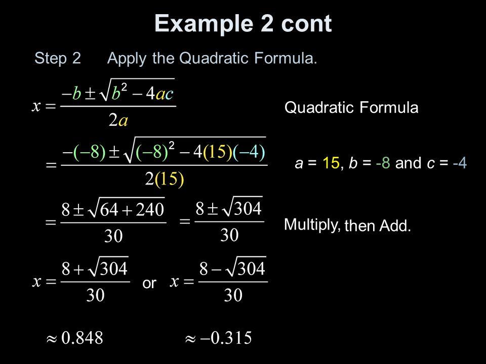 Example 2 cont Step 2 Apply the Quadratic Formula. Quadratic Formula