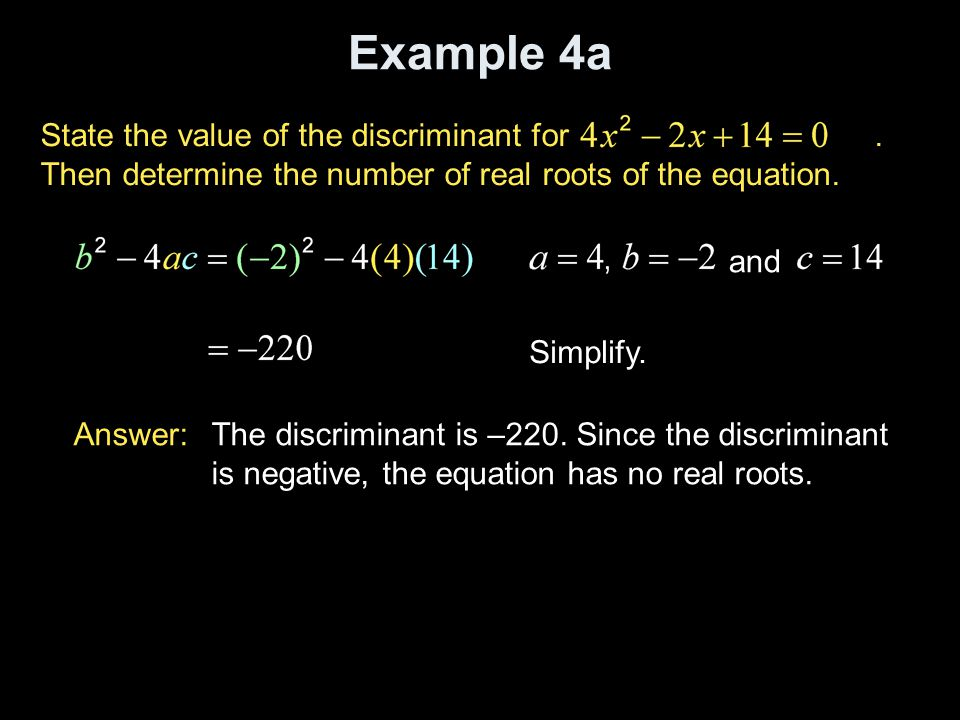 Example 4a State the value of the discriminant for . Then determine the number of real roots of the equation.