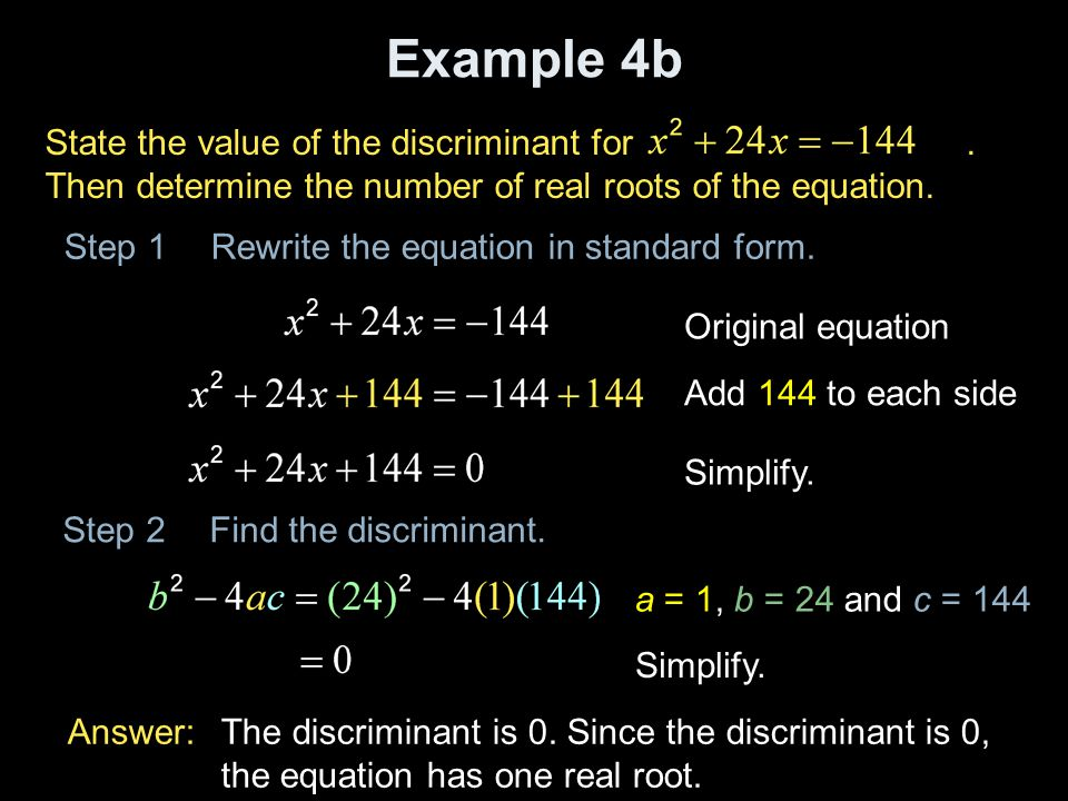 Example 4b State the value of the discriminant for . Then determine the number of real roots of the equation.