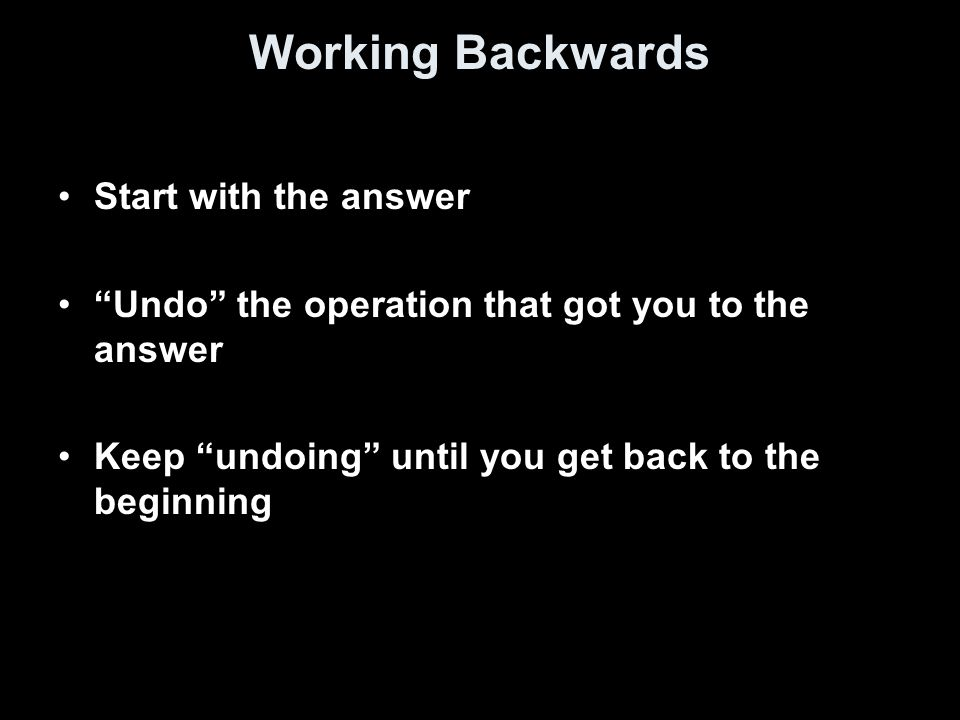 Working Backwards Start with the answer