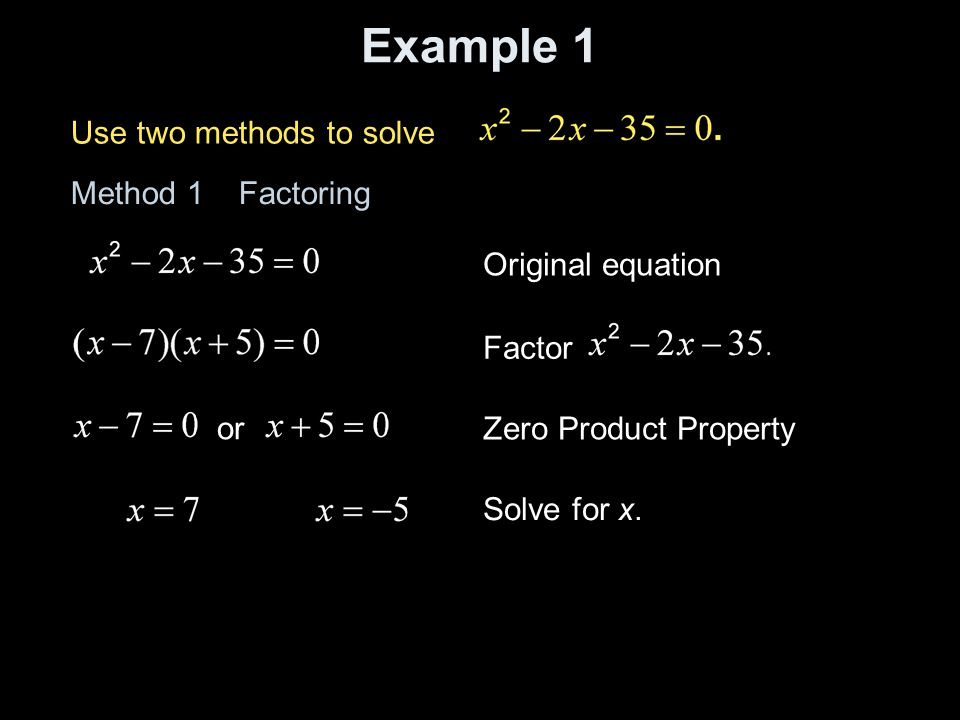 Example 1 Use two methods to solve Method 1 Factoring