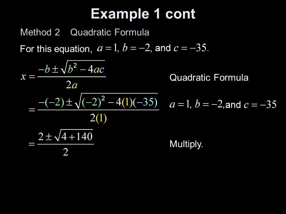 Example 1 cont Method 2 Quadratic Formula For this equation,