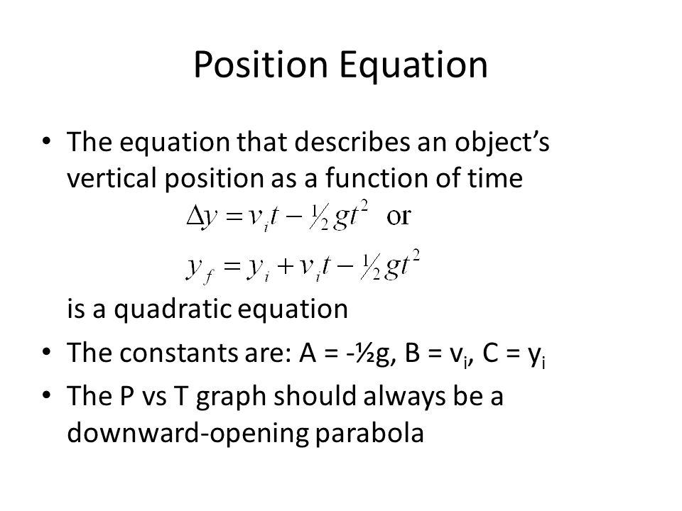 Position Equation The equation that describes an object's vertical position as a function of time. is a quadratic equation.