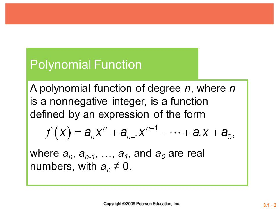 Polynomial Function A polynomial function of degree n, where n is a nonnegative integer, is a function defined by an expression of the form.
