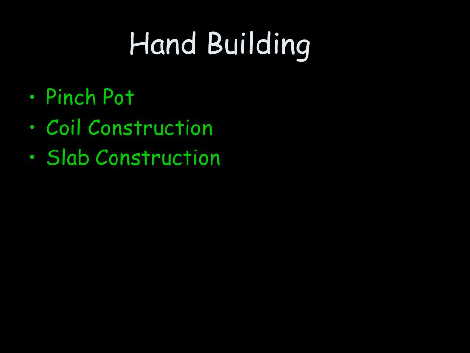 Hand Building Pinch Pot Coil Construction Slab Construction