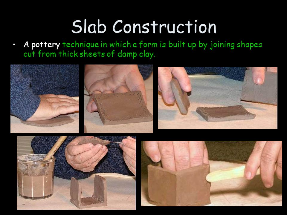 Slab Construction A pottery technique in which a form is built up by joining shapes cut from thick sheets of damp clay.