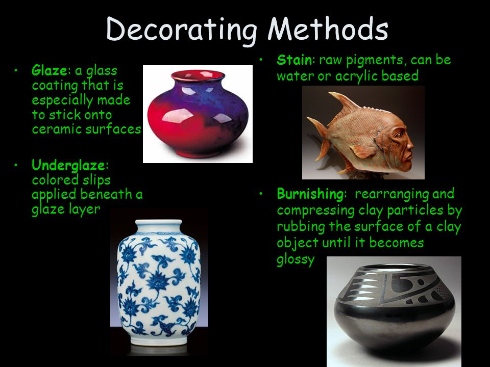 Decorating Methods Stain: raw pigments, can be water or acrylic based