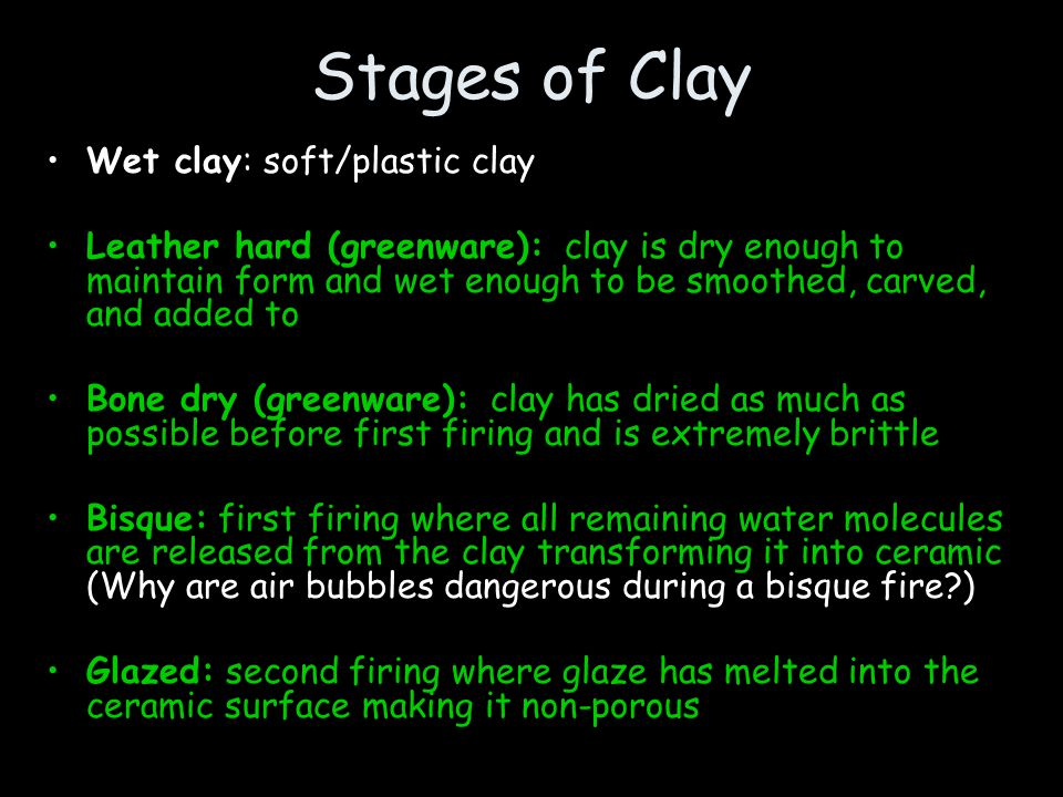 Stages of Clay Wet clay: soft/plastic clay