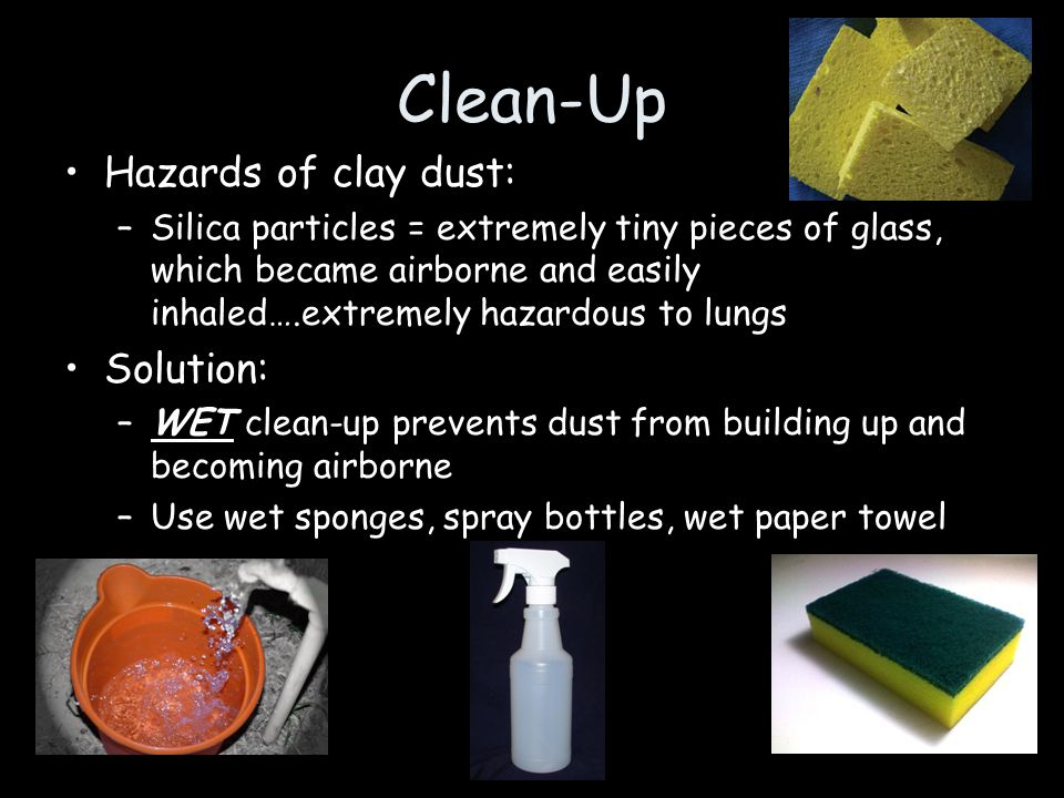 Clean-Up Hazards of clay dust: Solution: