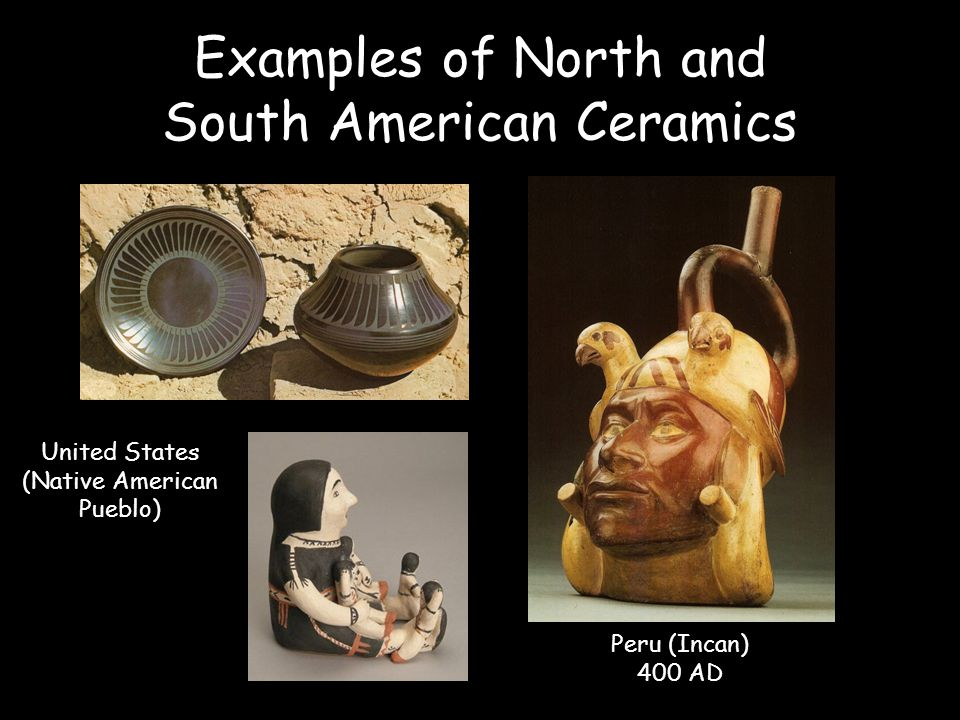 Examples of North and South American Ceramics
