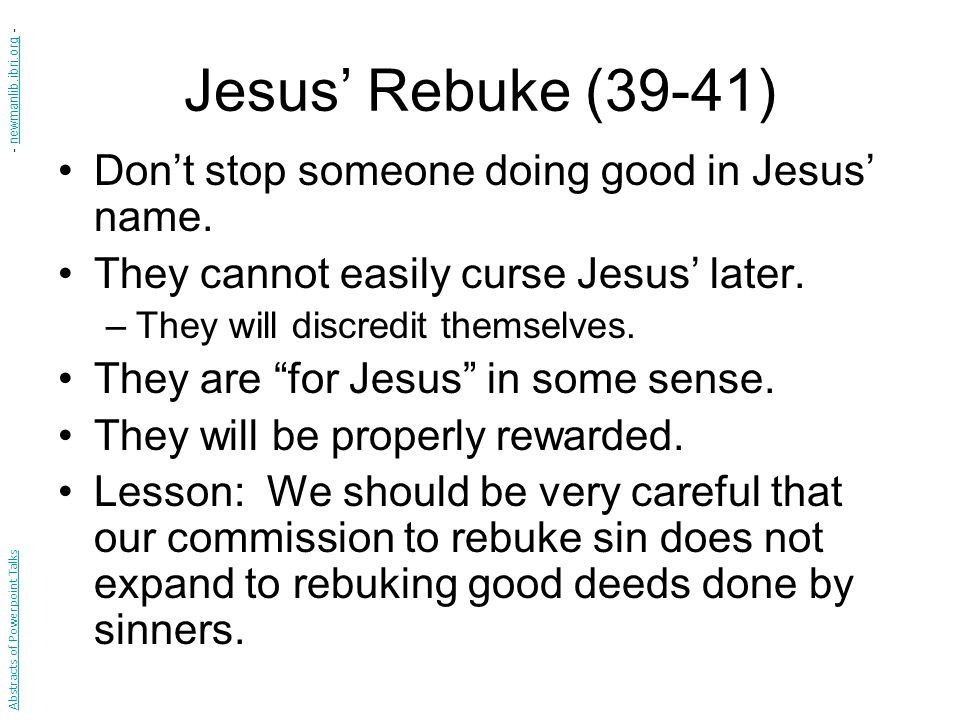 Jesus' Rebuke (39-41) Don't stop someone doing good in Jesus' name.