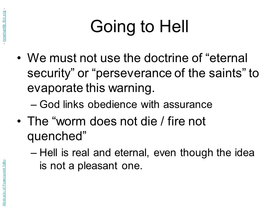 Going to Hell - newmanlib.ibri.org - We must not use the doctrine of eternal security or perseverance of the saints to evaporate this warning.