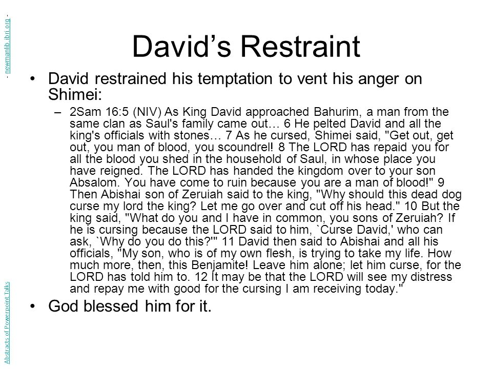 David's Restraint - newmanlib.ibri.org - David restrained his temptation to vent his anger on Shimei: