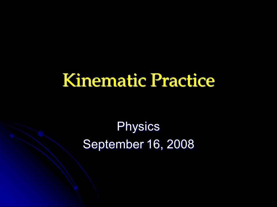 Kinematic Practice Physics September 16, 2008