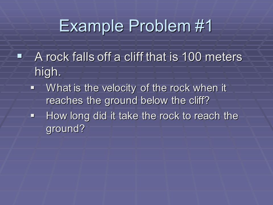 Example Problem #1 A rock falls off a cliff that is 100 meters high.