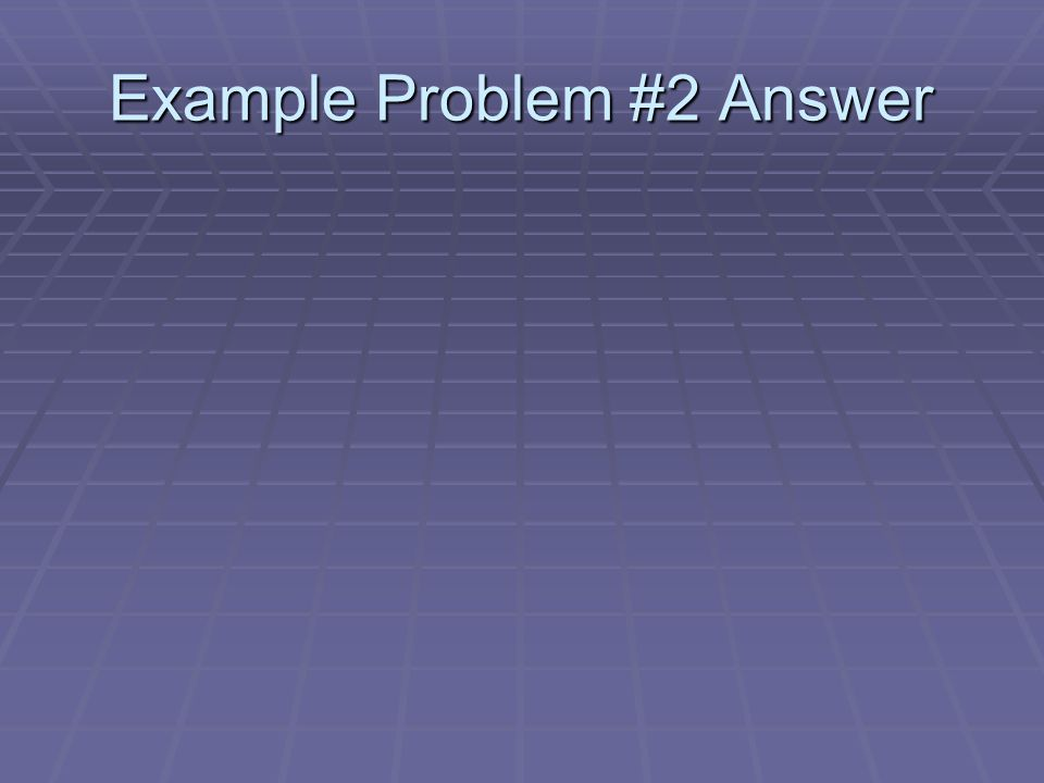 Example Problem #2 Answer
