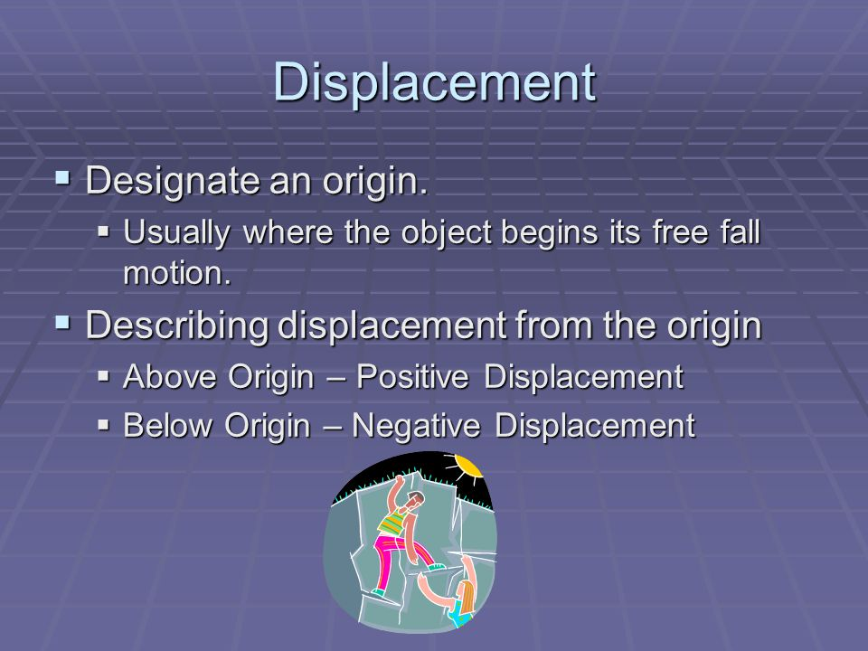 Displacement Designate an origin.