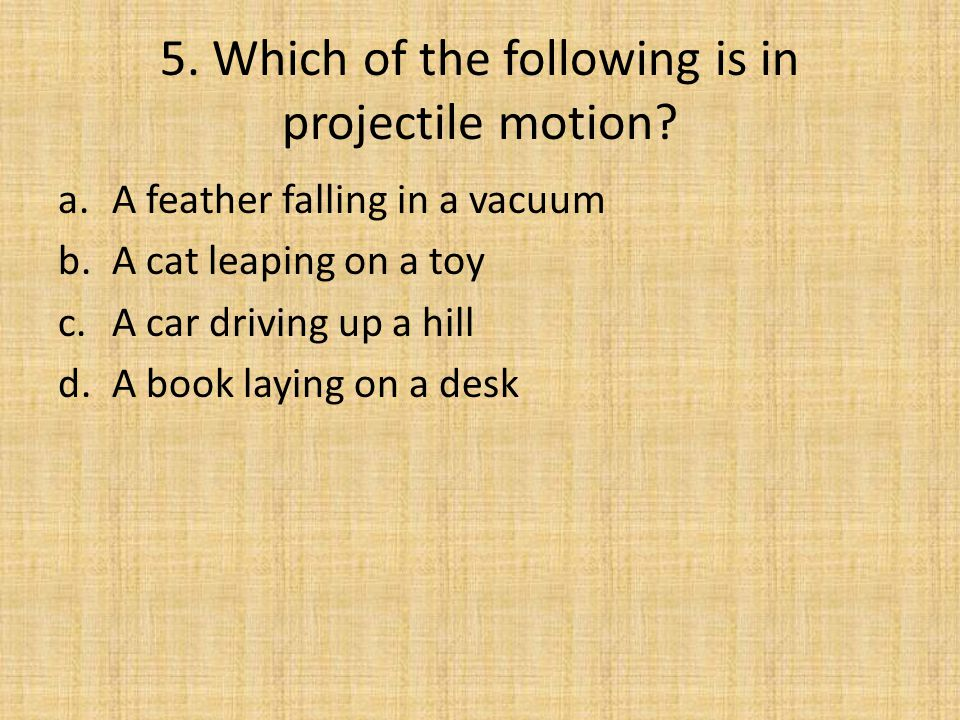 5. Which of the following is in projectile motion