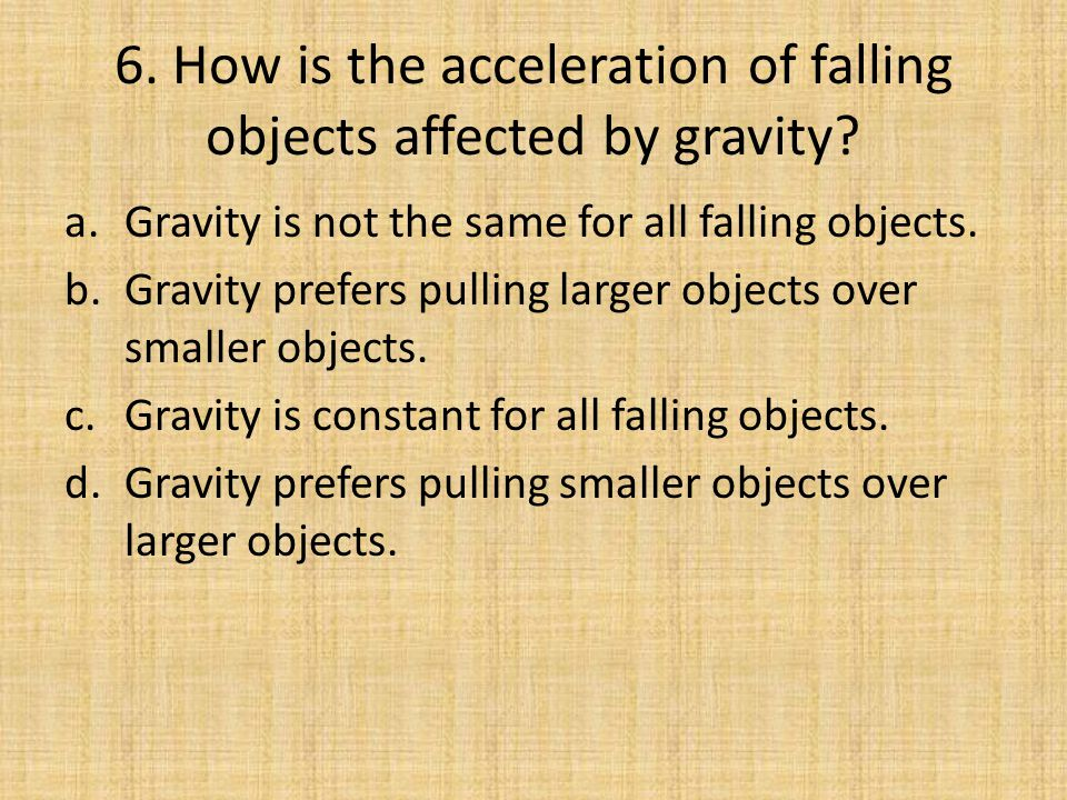 6. How is the acceleration of falling objects affected by gravity