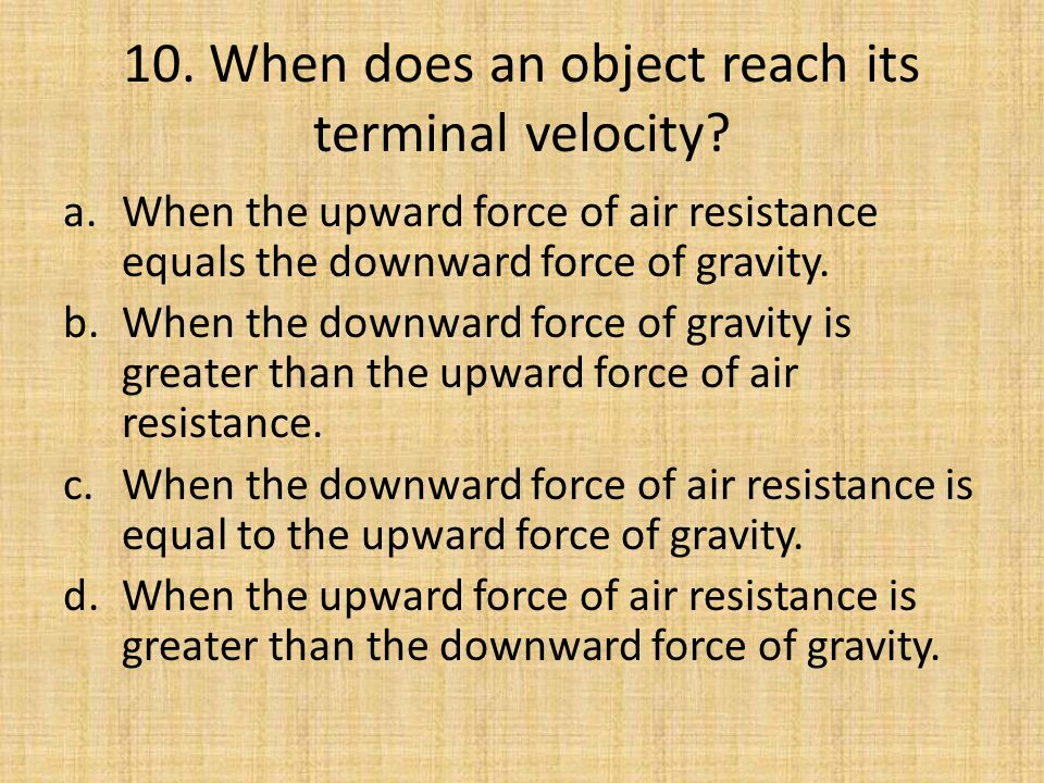 10. When does an object reach its terminal velocity