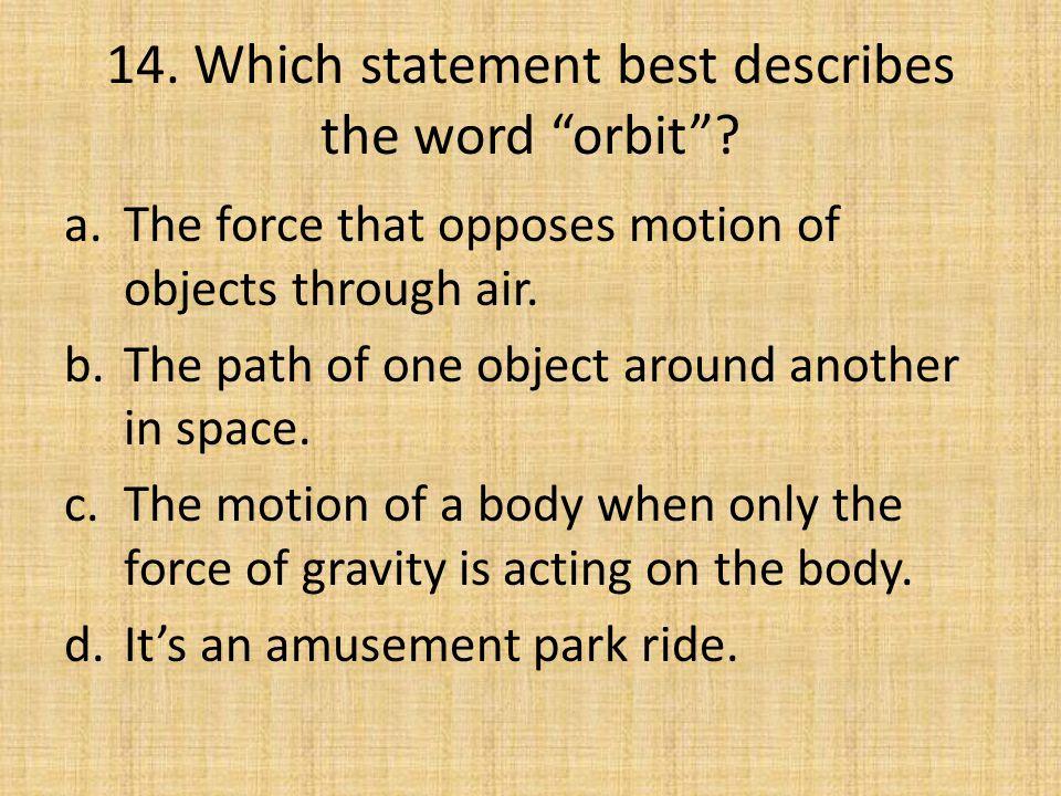 14. Which statement best describes the word orbit