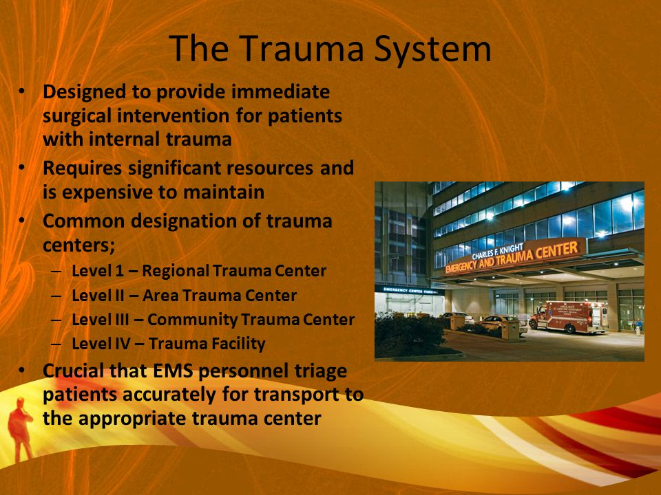The Trauma System Designed to provide immediate surgical intervention for patients with internal trauma.