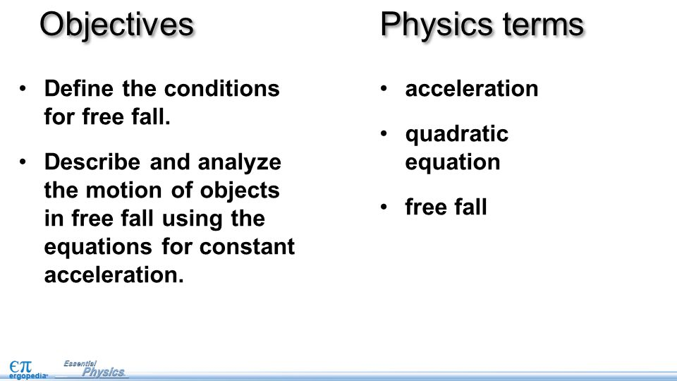 Objectives Physics terms Define the conditions for free fall.