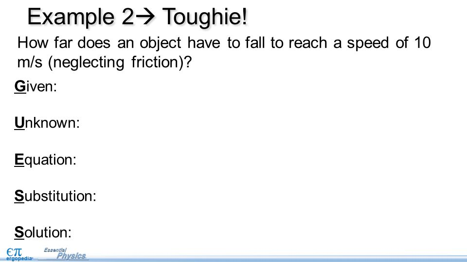Example 2 Toughie! How far does an object have to fall to reach a speed of 10 m/s (neglecting friction)