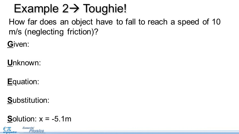 Example 2 Toughie! How far does an object have to fall to reach a speed of 10 m/s (neglecting friction)