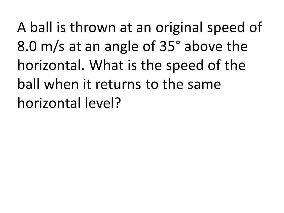 A ball is thrown at an original speed of 8