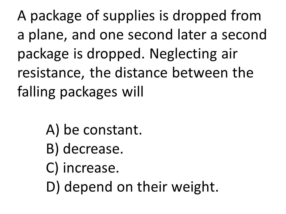 A package of supplies is dropped from a plane, and one second later a second package is dropped.