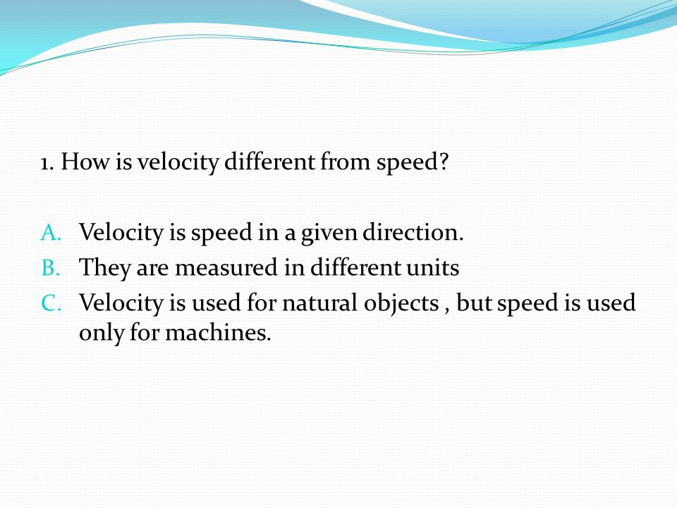 1. How is velocity different from speed