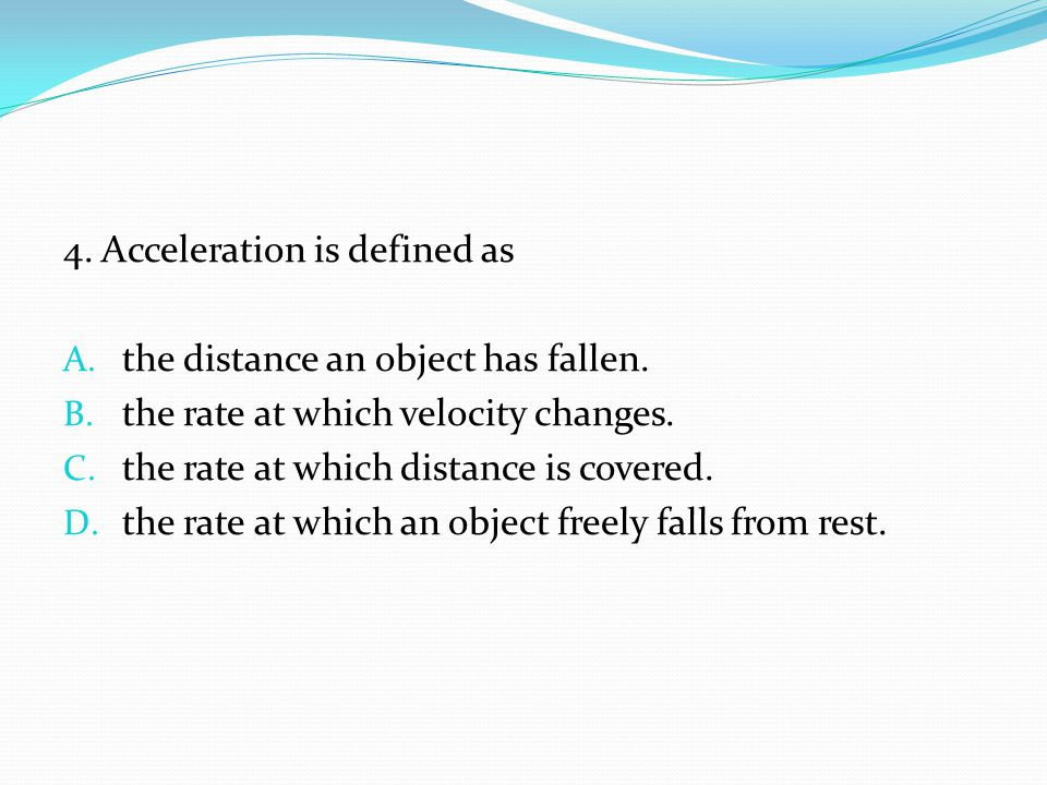 4. Acceleration is defined as