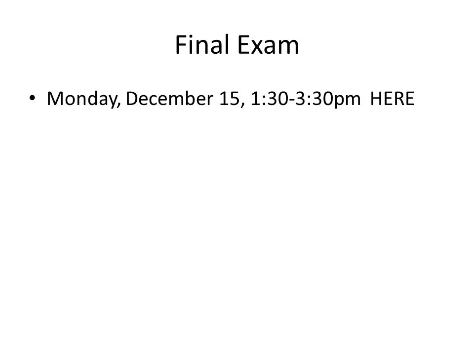 Final Exam Monday, December 15, 1:30-3:30pm HERE