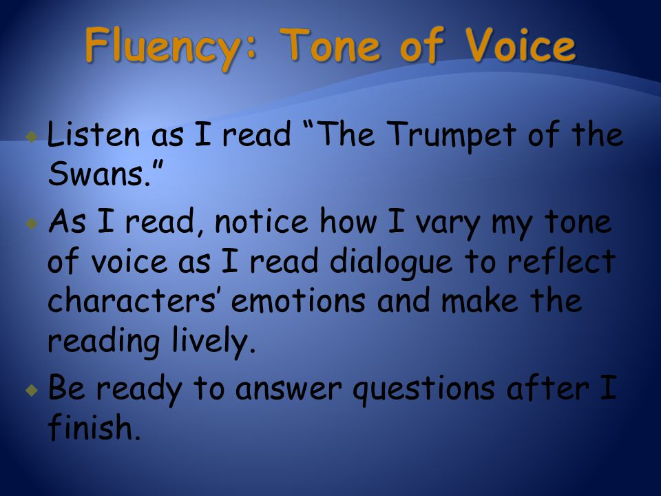 Fluency: Tone of Voice Listen as I read The Trumpet of the Swans.