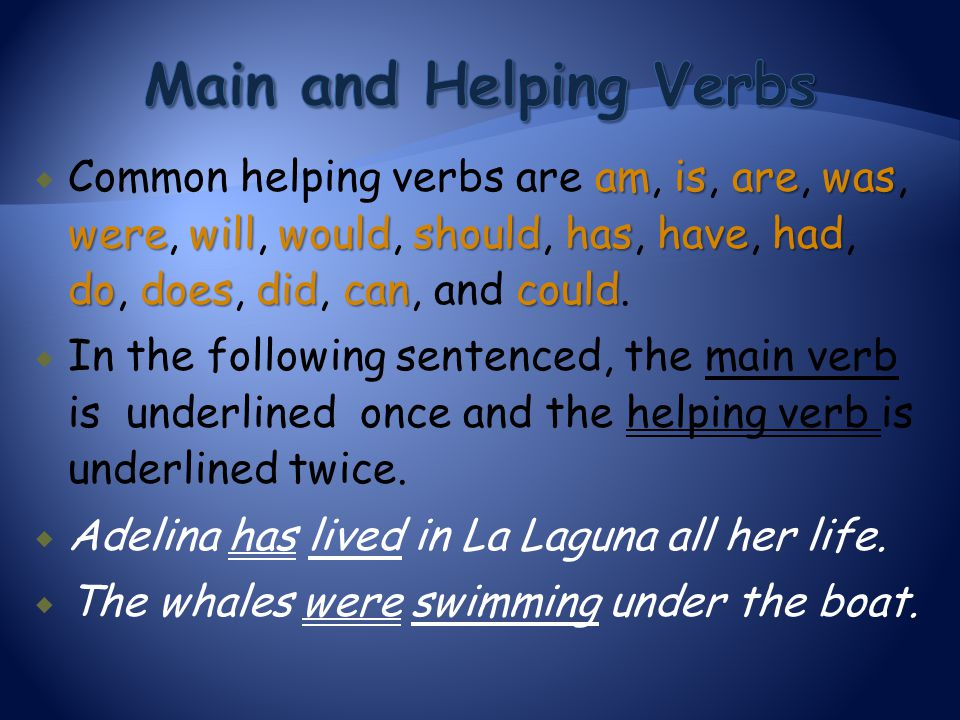 Main and Helping Verbs Common helping verbs are am, is, are, was, were, will, would, should, has, have, had, do, does, did, can, and could.