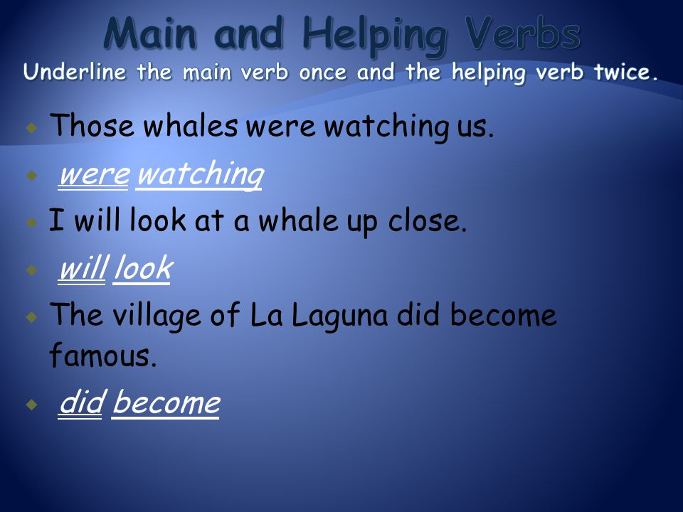 Main and Helping Verbs Underline the main verb once and the helping verb twice.