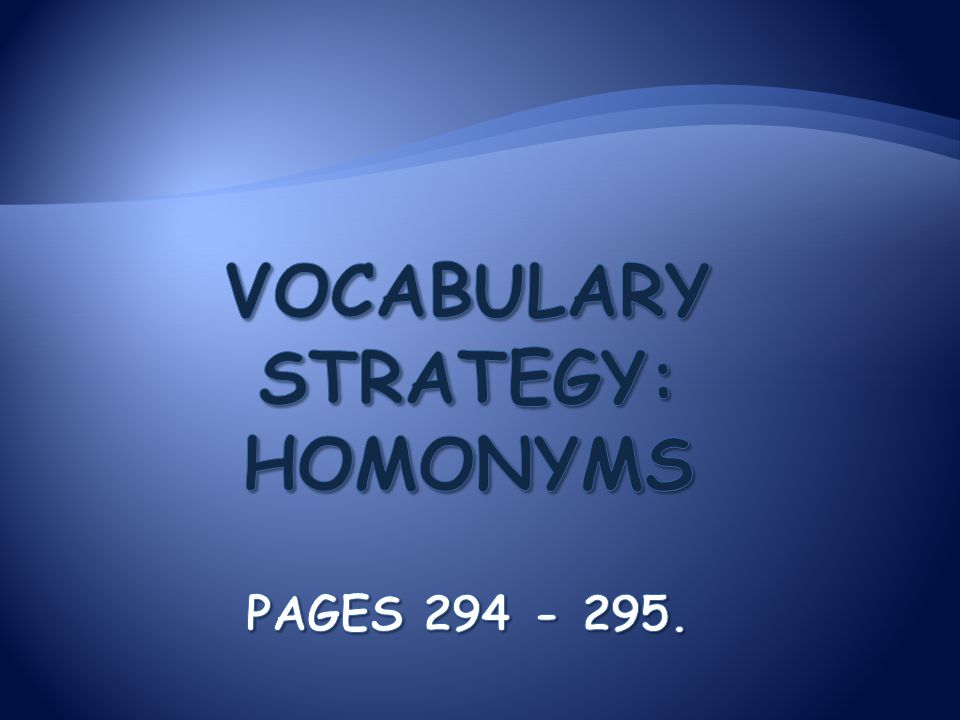 Vocabulary Strategy: Homonyms Pages 294 - 295.