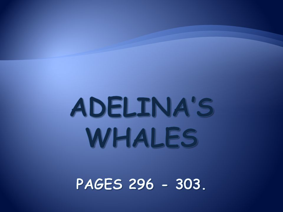 Adelina's Whales Pages 296 - 303.